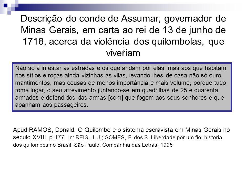 Descrição do conde de Assumar, governador de Minas Gerais, em carta ao rei de 13 de junho de 1718, acerca da violência dos quilombolas, que viveriam :