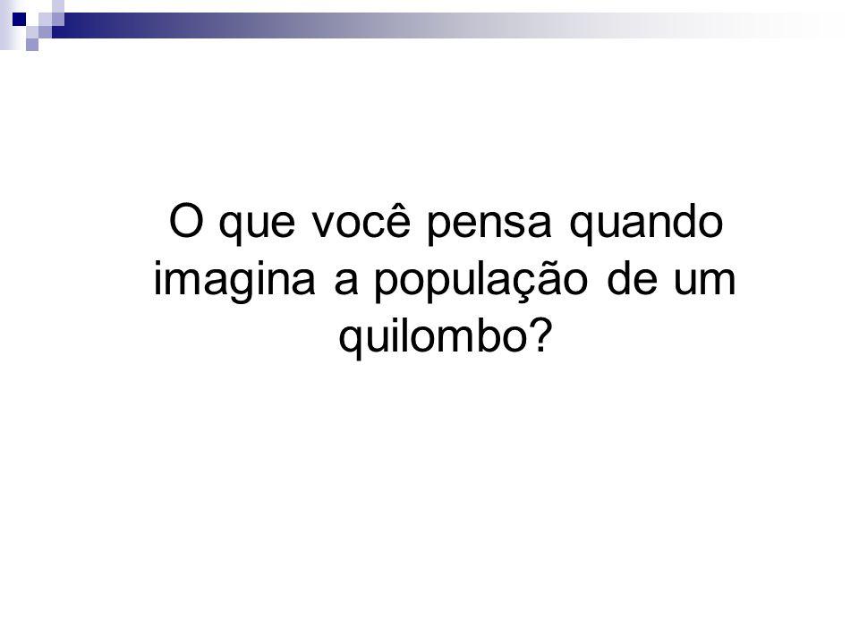 O que você pensa quando imagina a população de um quilombo?