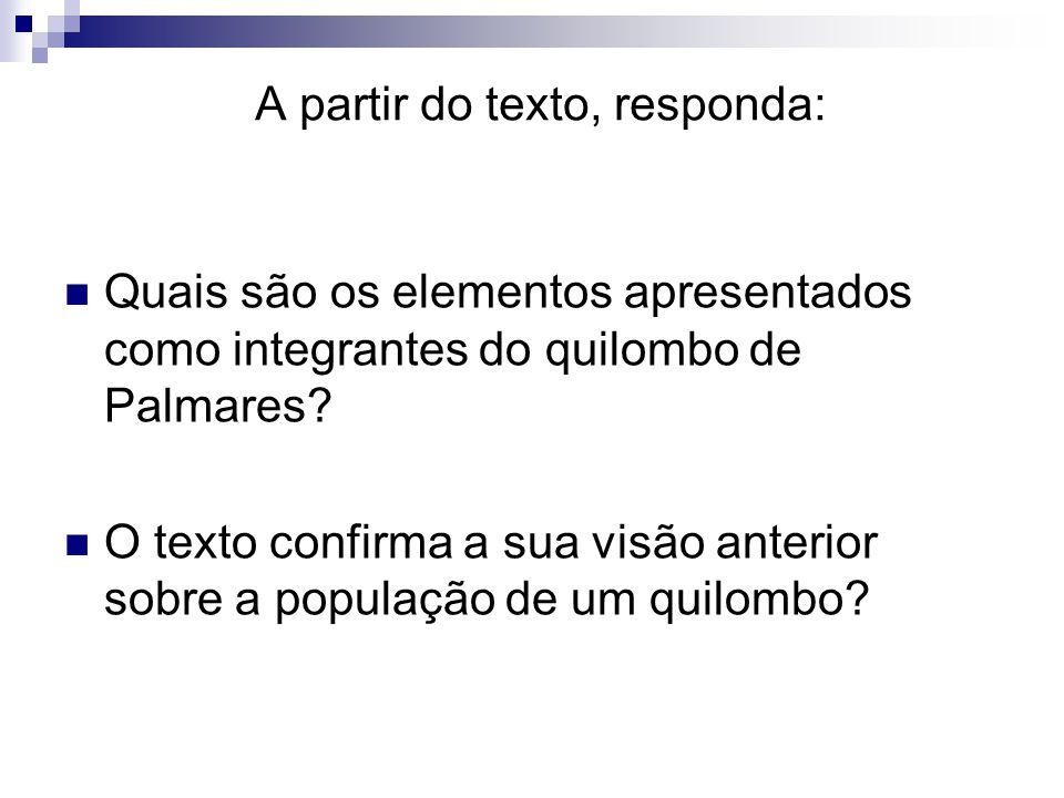 A partir do texto, responda: Quais são os elementos apresentados como integrantes do quilombo de Palmares? O texto confirma a sua visão anterior sobre