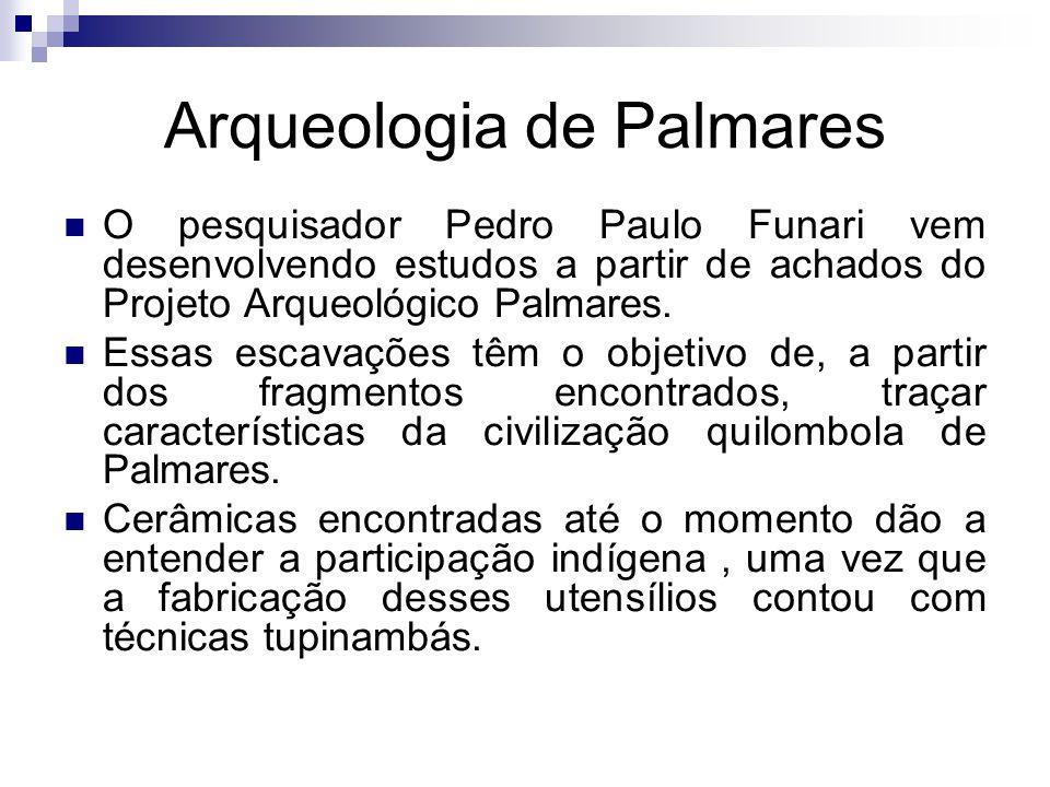 Arqueologia de Palmares O pesquisador Pedro Paulo Funari vem desenvolvendo estudos a partir de achados do Projeto Arqueológico Palmares. Essas escavaç
