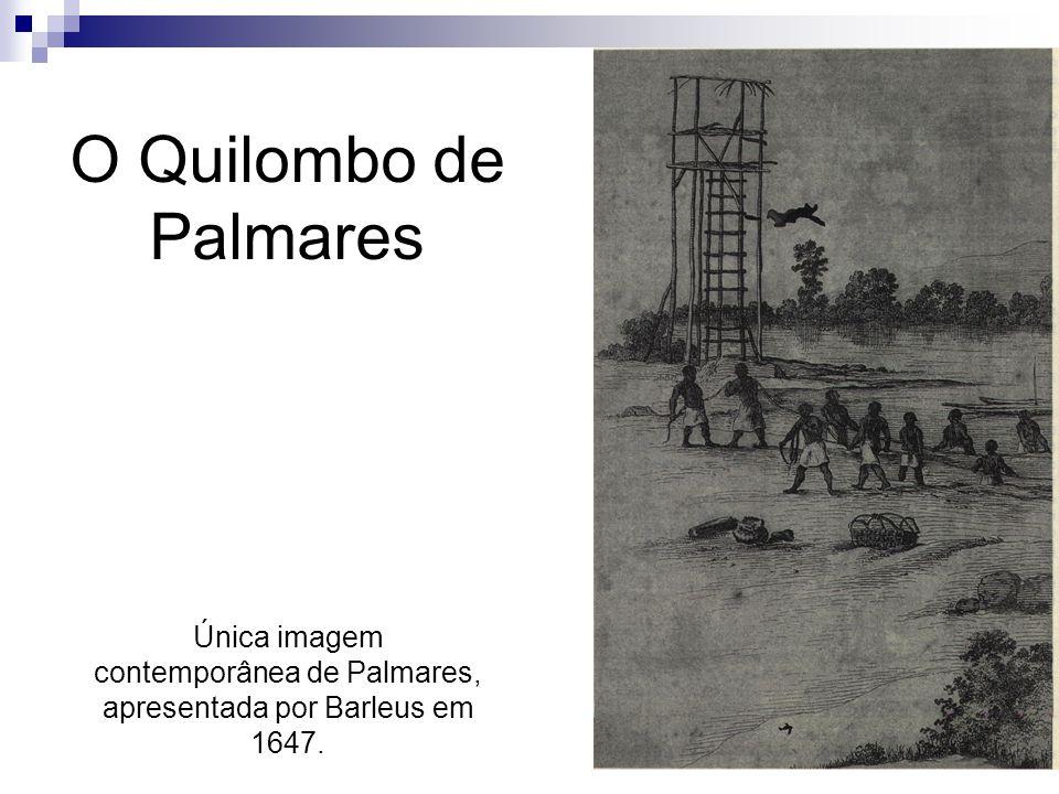 O Quilombo de Palmares Única imagem contemporânea de Palmares, apresentada por Barleus em 1647.