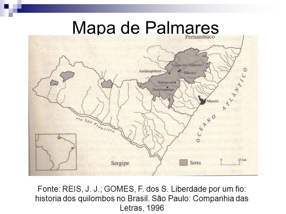 Mapa de Palmares Fonte: REIS, J. J.; GOMES, F. dos S. Liberdade por um fio: historia dos quilombos no Brasil. São Paulo: Companhia das Letras, 1996