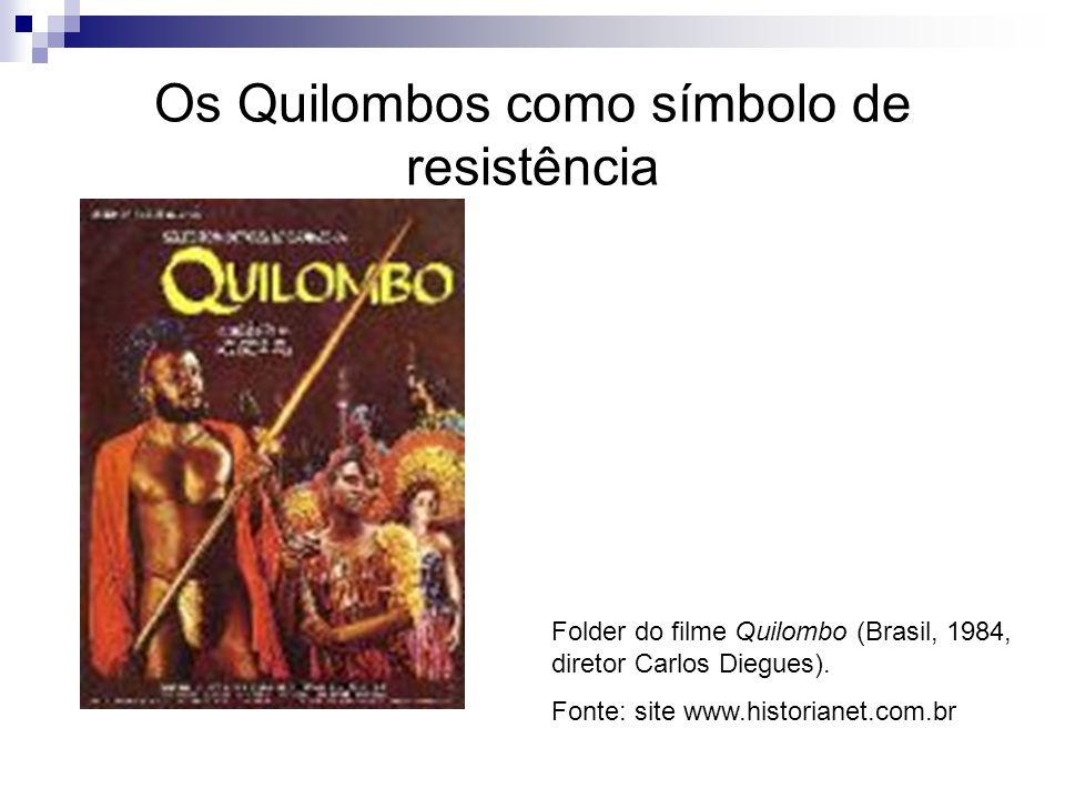 Os Quilombos como símbolo de resistência Folder do filme Quilombo (Brasil, 1984, diretor Carlos Diegues). Fonte: site www.historianet.com.br