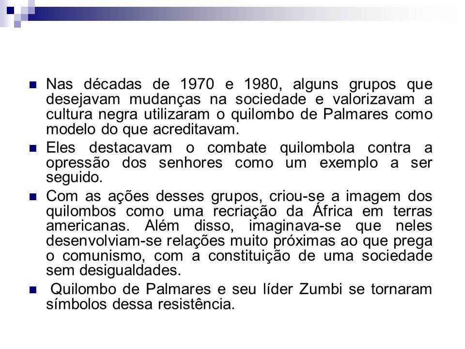 Nas décadas de 1970 e 1980, alguns grupos que desejavam mudanças na sociedade e valorizavam a cultura negra utilizaram o quilombo de Palmares como mod