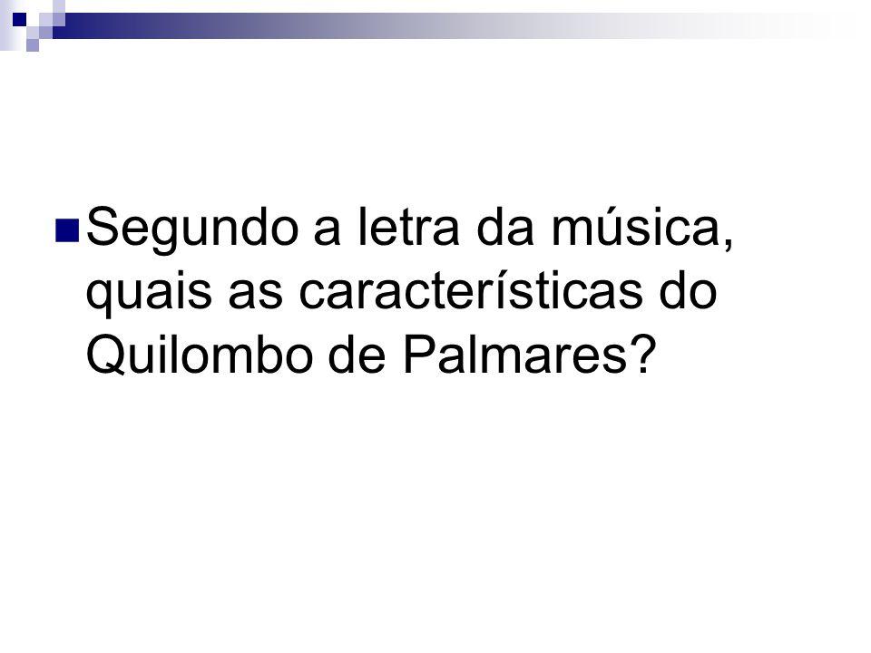 Segundo a letra da música, quais as características do Quilombo de Palmares?