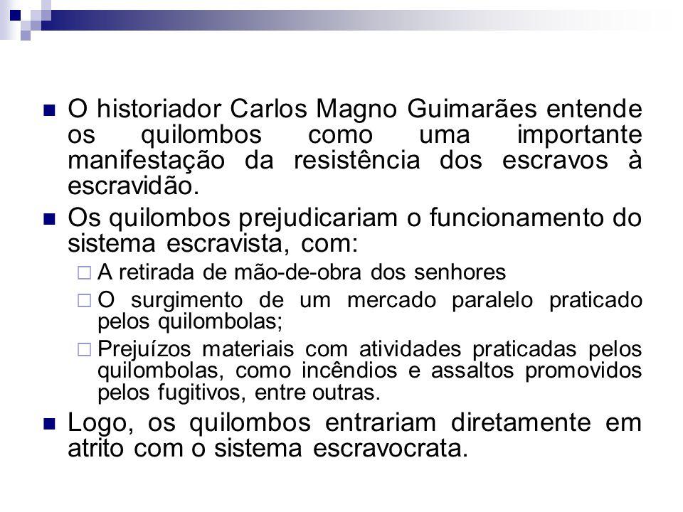 O historiador Carlos Magno Guimarães entende os quilombos como uma importante manifestação da resistência dos escravos à escravidão. Os quilombos prej