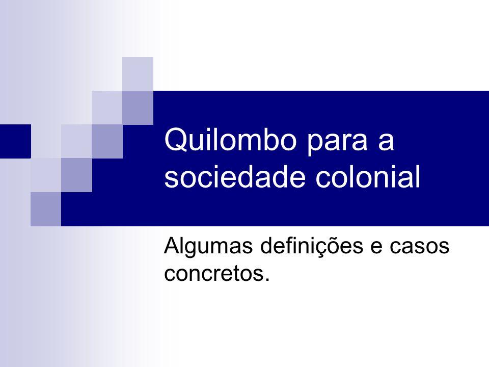 Quilombo para a sociedade colonial Algumas definições e casos concretos.