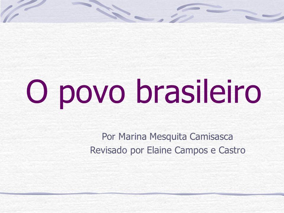 O povo brasileiro Por Marina Mesquita Camisasca Revisado por Elaine Campos e Castro