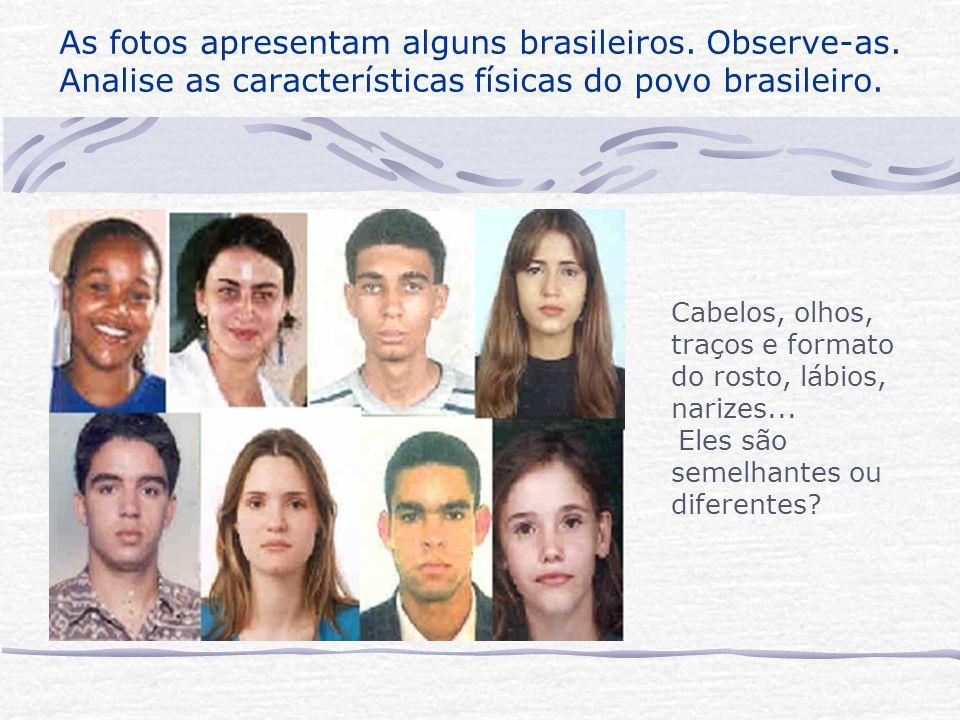 As fotos apresentam alguns brasileiros. Observe-as. Analise as características físicas do povo brasileiro. Cabelos, olhos, traços e formato do rosto,