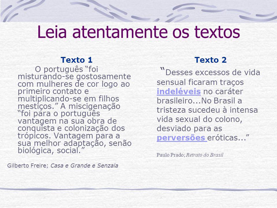 Texto 1 O português foi misturando-se gostosamente com mulheres de cor logo ao primeiro contato e multiplicando-se em filhos mestiços. A miscigenação