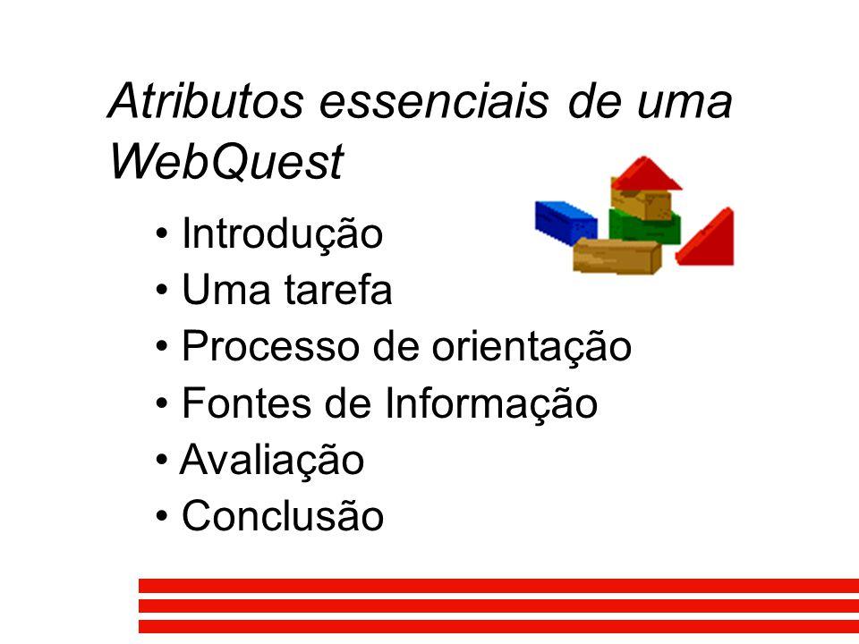 Introdução Uma tarefa Processo de orientação Fontes de Informação Avaliação Conclusão Atributos essenciais de uma WebQuest