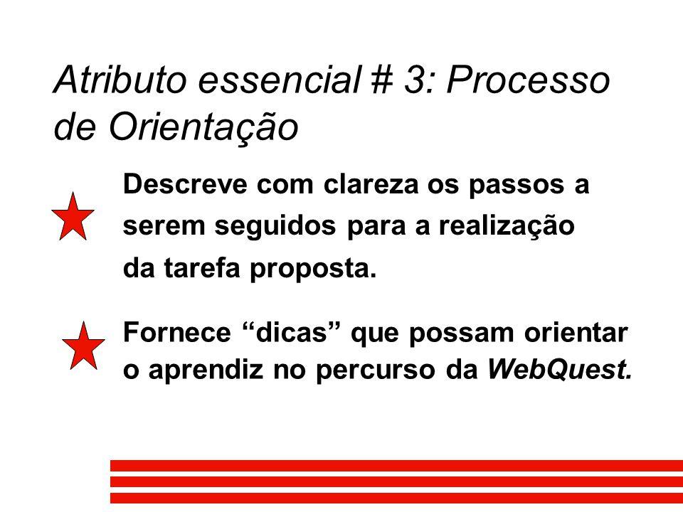 Atributo essencial # 3: Processo de Orientação Descreve com clareza os passos a serem seguidos para a realização da tarefa proposta. Fornece dicas que