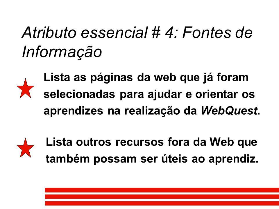 Atributo essencial # 4: Fontes de Informação Lista as páginas da web que já foram selecionadas para ajudar e orientar os aprendizes na realização da WebQuest.