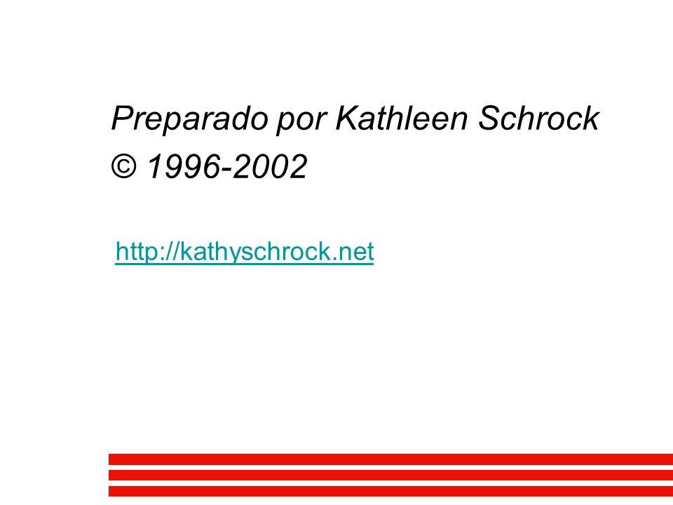 Preparado por Kathleen Schrock © 1996-2002 http://kathyschrock.net