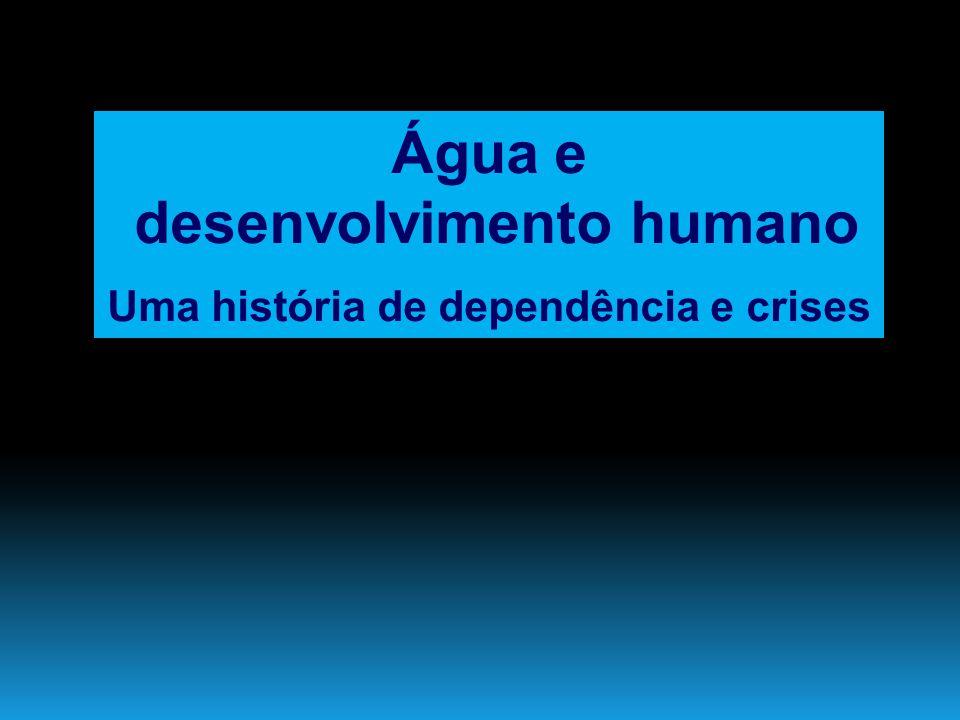 Água e desenvolvimento humano Uma história de dependência e crises