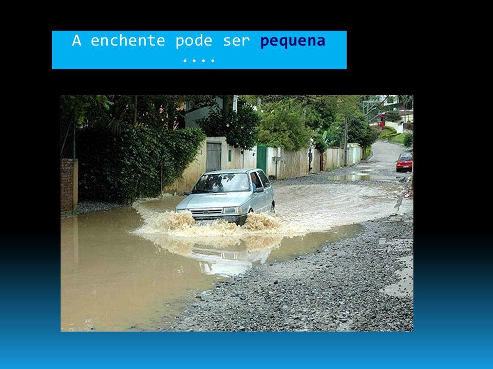 A enchente pode ser pequena....