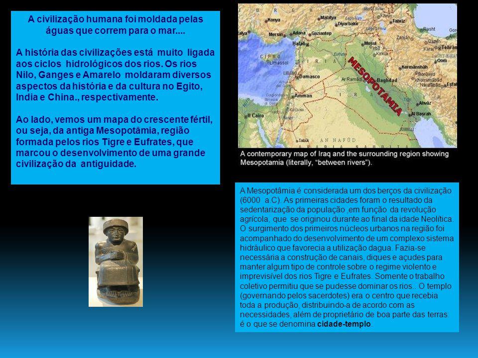 A civilização humana foi moldada pelas águas que correm para o mar.... A história das civilizações está muito ligada aos ciclos hidrológicos dos rios.