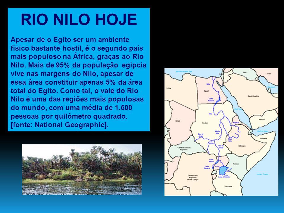 RIO NILO HOJE Apesar de o Egito ser um ambiente físico bastante hostil, é o segundo país mais populoso na África, graças ao Rio Nilo. Mais de 95% da p