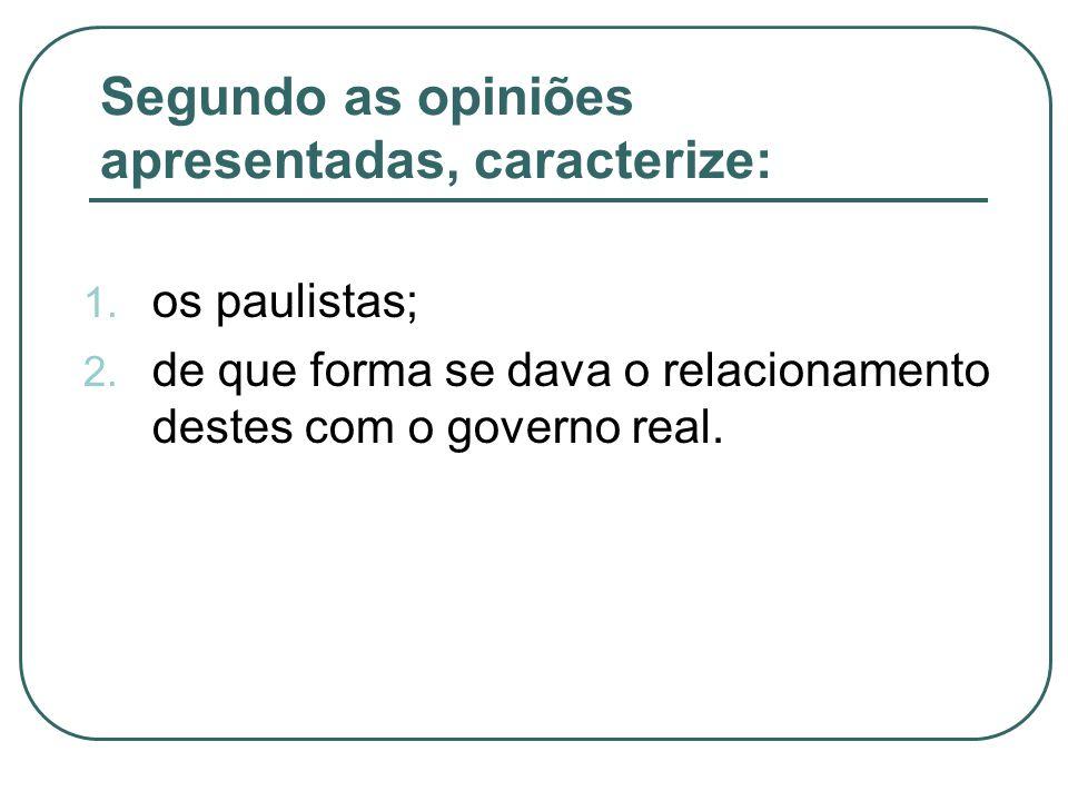 Segundo as opiniões apresentadas, caracterize: 1. os paulistas; 2. de que forma se dava o relacionamento destes com o governo real.