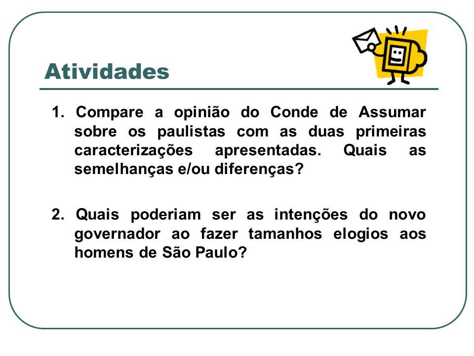 Atividades 1. Compare a opinião do Conde de Assumar sobre os paulistas com as duas primeiras caracterizações apresentadas. Quais as semelhanças e/ou d