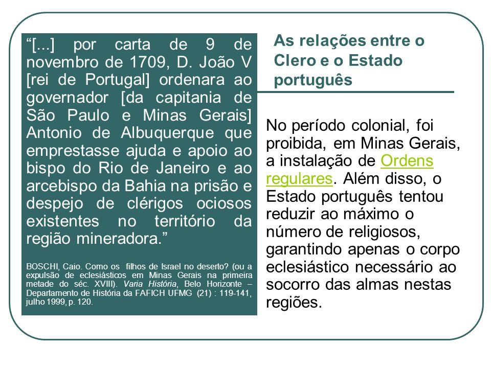 As relações entre o Clero e o Estado português [...] por carta de 9 de novembro de 1709, D. João V [rei de Portugal] ordenara ao governador [da capita