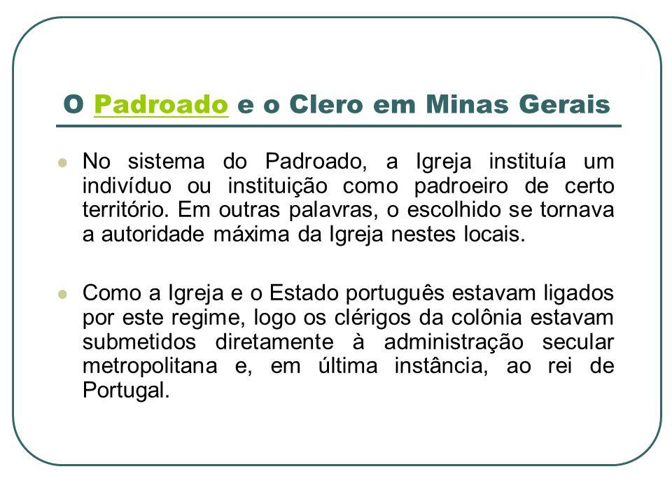 O Padroado e o Clero em Minas GeraisPadroado No sistema do Padroado, a Igreja instituía um indivíduo ou instituição como padroeiro de certo território