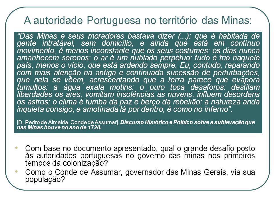 Das Minas e seus moradores bastava dizer (...): que é habitada de gente intratável, sem domicílio, e ainda que está em contínuo movimento, é menos inc