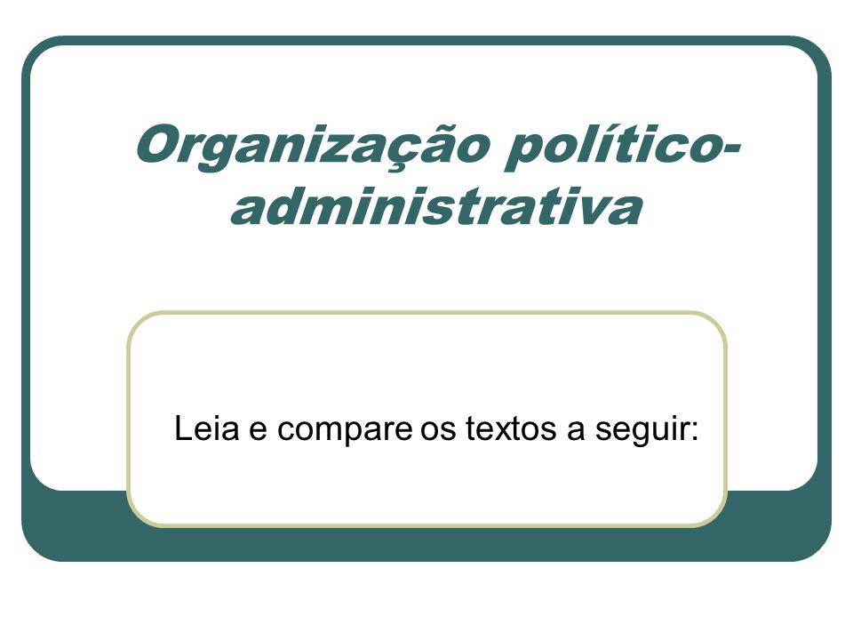 Organização político- administrativa Leia e compare os textos a seguir: