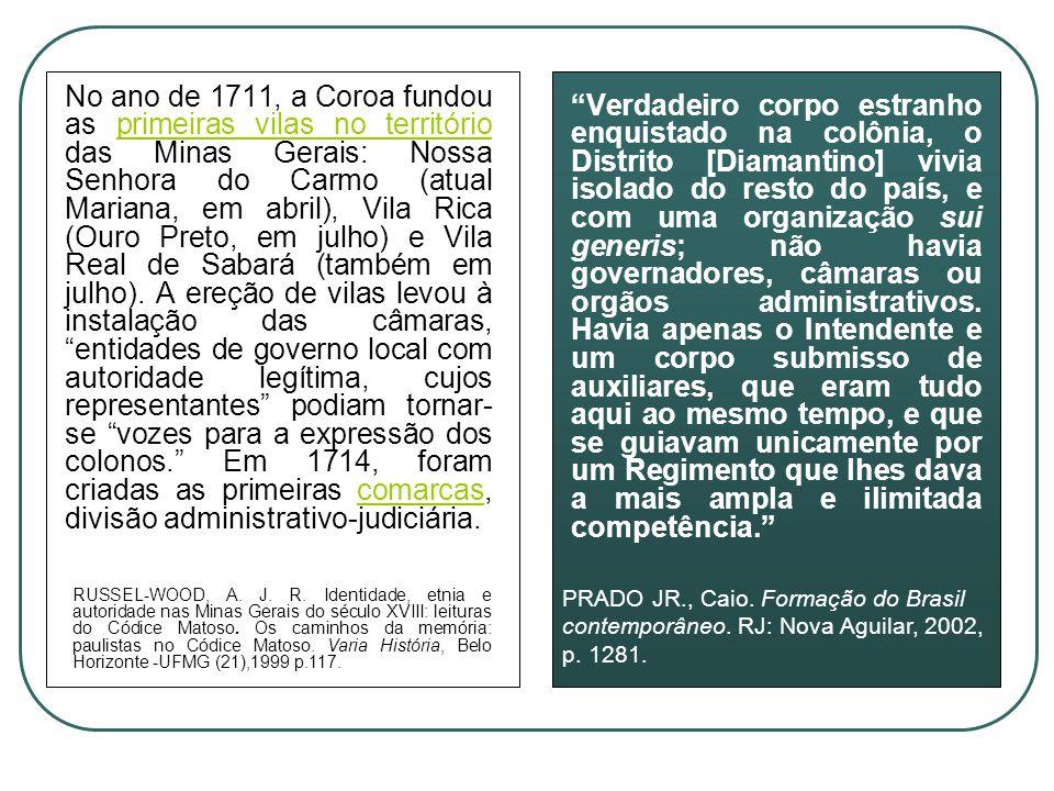 No ano de 1711, a Coroa fundou as primeiras vilas no território das Minas Gerais: Nossa Senhora do Carmo (atual Mariana, em abril), Vila Rica (Ouro Pr