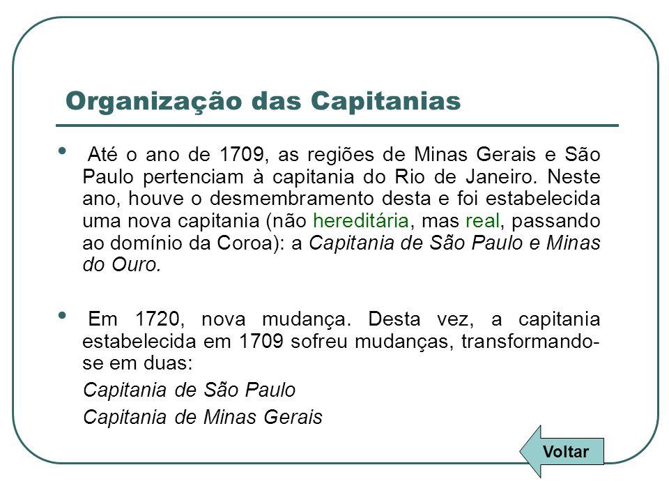 Organização das Capitanias Até o ano de 1709, as regiões de Minas Gerais e São Paulo pertenciam à capitania do Rio de Janeiro. Neste ano, houve o desm