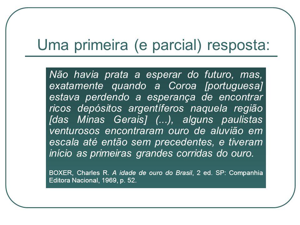 Uma primeira (e parcial) resposta: Não havia prata a esperar do futuro, mas, exatamente quando a Coroa [portuguesa] estava perdendo a esperança de enc
