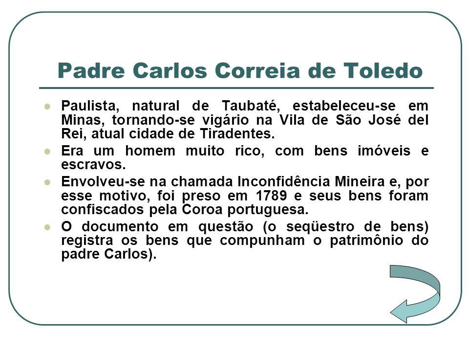 Padre Carlos Correia de Toledo Paulista, natural de Taubaté, estabeleceu-se em Minas, tornando-se vigário na Vila de São José del Rei, atual cidade de