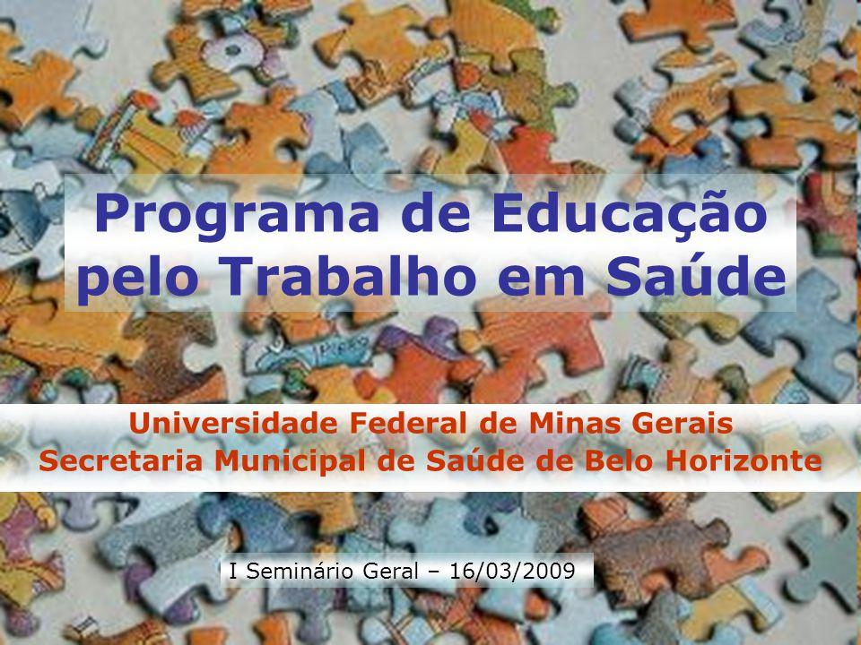Programa de Educação pelo Trabalho em Saúde Universidade Federal de Minas Gerais Secretaria Municipal de Saúde de Belo Horizonte I Seminário Geral – 1