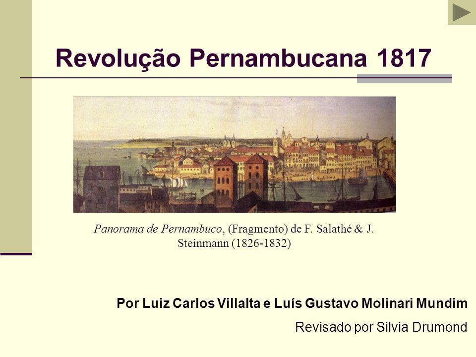 Revolução Pernambucana 1817 Por Luiz Carlos Villalta e Luís Gustavo Molinari Mundim Revisado por Silvia Drumond Panorama de Pernambuco, (Fragmento) de