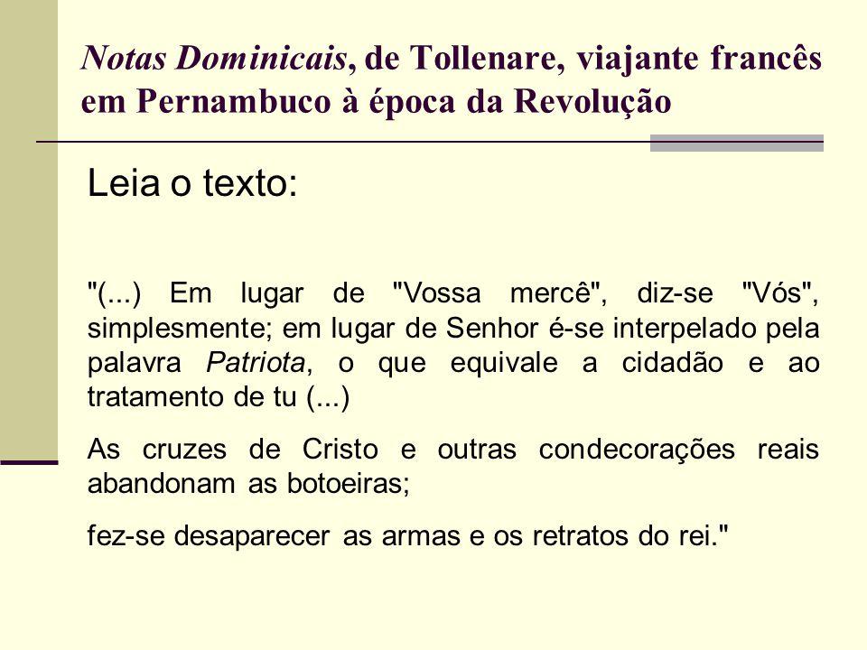 Notas Dominicais, de Tollenare, viajante francês em Pernambuco à época da Revolução Leia o texto:
