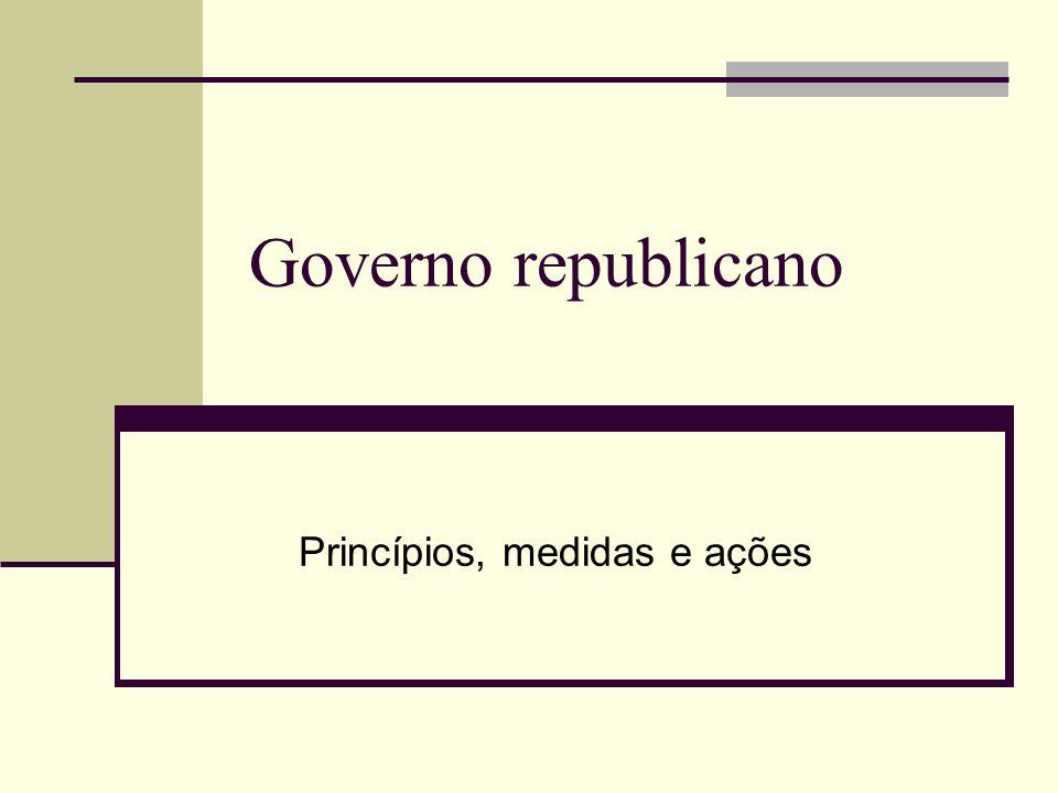 Governo republicano Princípios, medidas e ações
