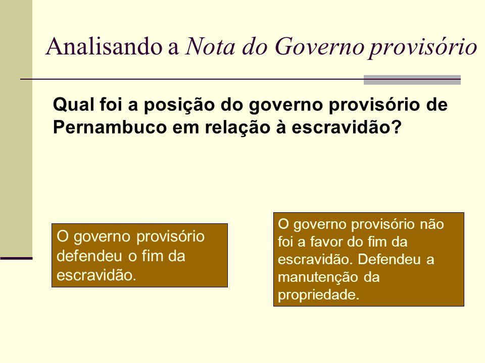 Analisando a Nota do Governo provisório Qual foi a posição do governo provisório de Pernambuco em relação à escravidão? O governo provisório não foi a