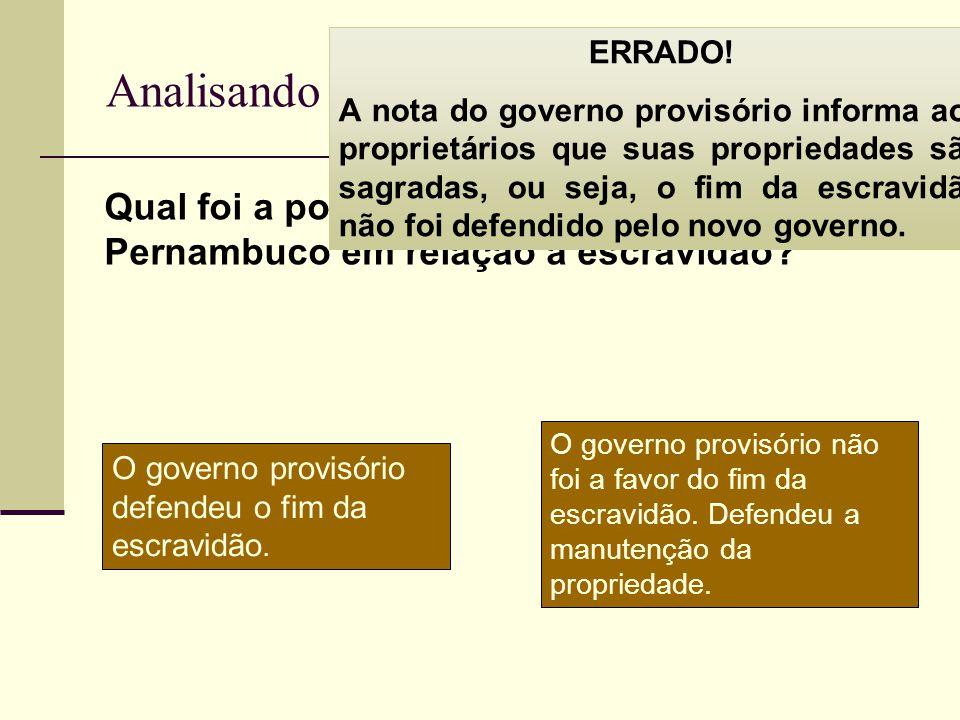 Analisando a Nota do Governo provisório Qual foi a posição do governo provisório de Pernambuco em relação à escravidão? ERRADO! A nota do governo prov