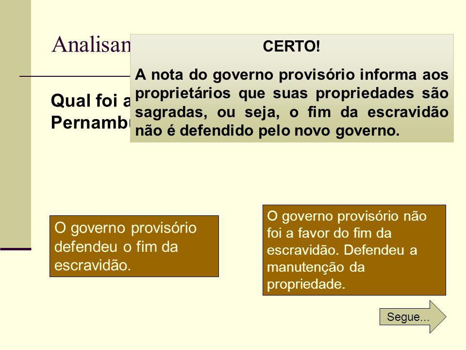 Analisando a Nota do Governo provisório Qual foi a posição do governo provisório de Pernambuco em relação à escravidão? CERTO! A nota do governo provi