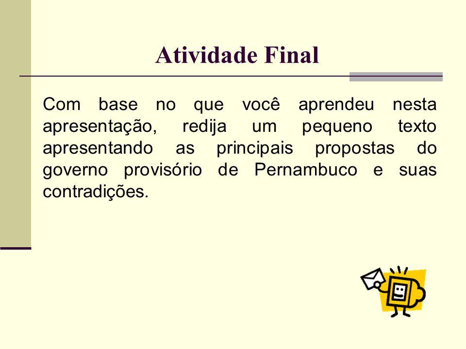 Atividade Final Com base no que você aprendeu nesta apresentação, redija um pequeno texto apresentando as principais propostas do governo provisório d