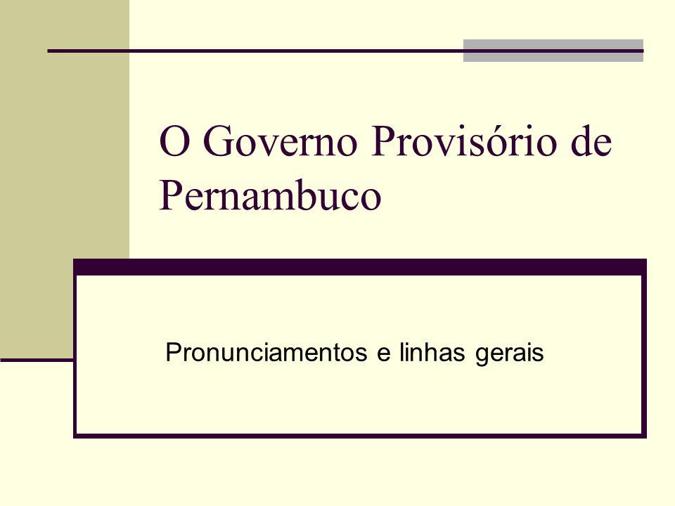 O Governo Provisório de Pernambuco Pronunciamentos e linhas gerais