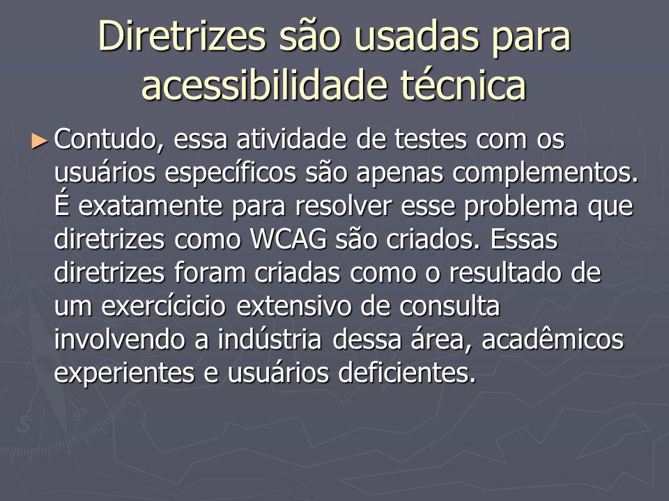 Diretrizes são usadas para acessibilidade técnica Contudo, essa atividade de testes com os usuários específicos são apenas complementos.