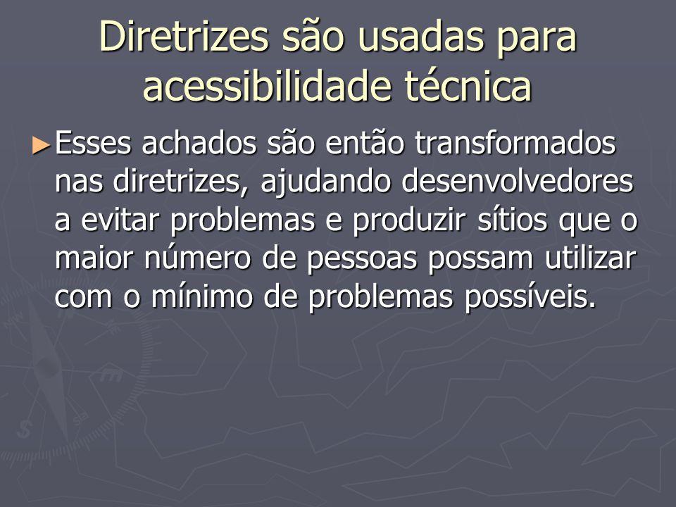 Diretrizes são usadas para acessibilidade técnica Esses achados são então transformados nas diretrizes, ajudando desenvolvedores a evitar problemas e produzir sítios que o maior número de pessoas possam utilizar com o mínimo de problemas possíveis.