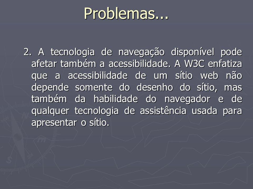 Problemas... 2. A tecnologia de navegação disponível pode afetar também a acessibilidade.