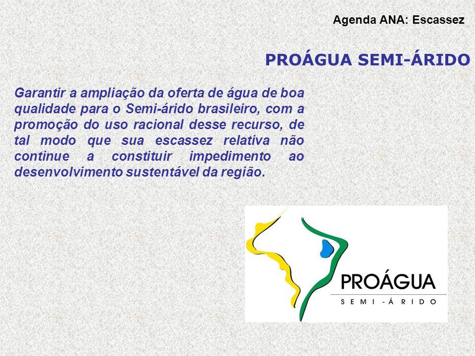 PROÁGUA SEMI-ÁRIDO Garantir a ampliação da oferta de água de boa qualidade para o Semi-árido brasileiro, com a promoção do uso racional desse recurso,