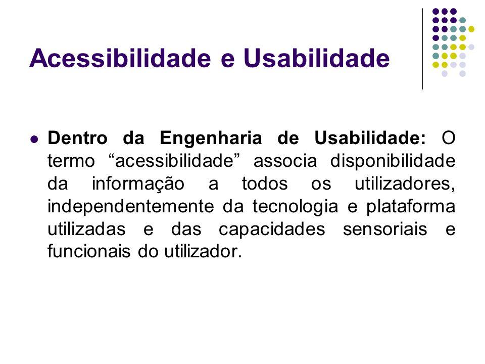 Acessibilidade e Usabilidade Dentro da Engenharia de Usabilidade: O termo acessibilidade associa disponibilidade da informação a todos os utilizadores