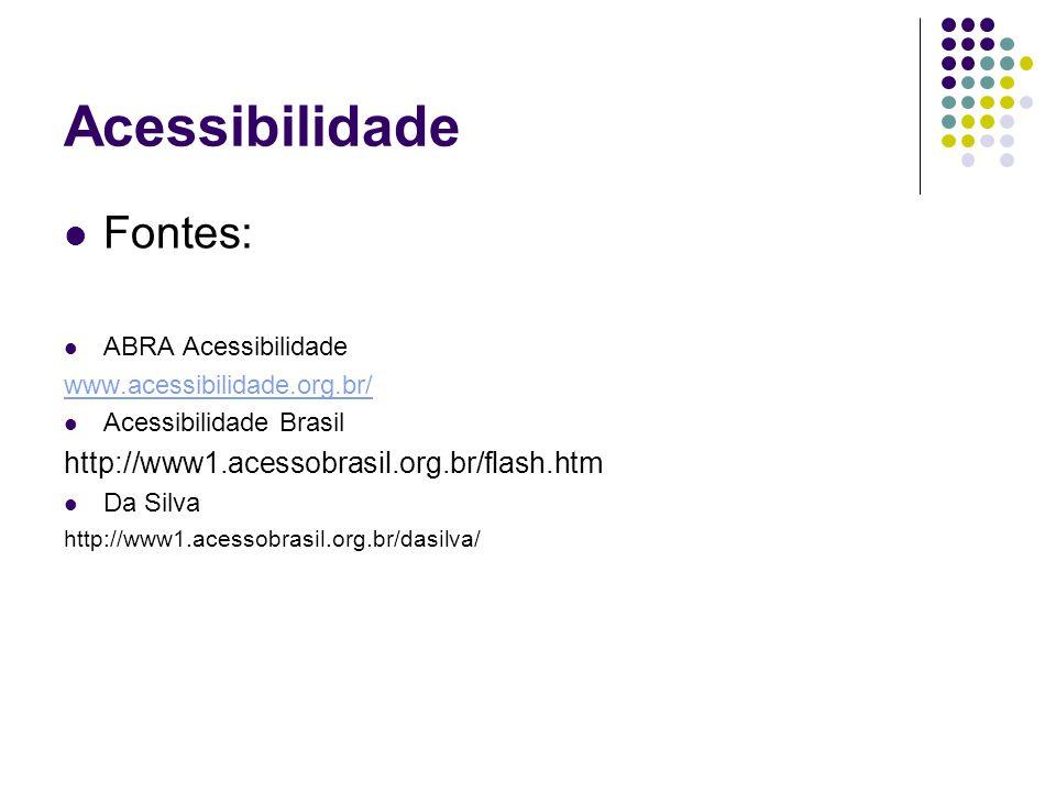 Acessibilidade Fontes: ABRA Acessibilidade www.acessibilidade.org.br/ Acessibilidade Brasil http://www1.acessobrasil.org.br/flash.htm Da Silva http://