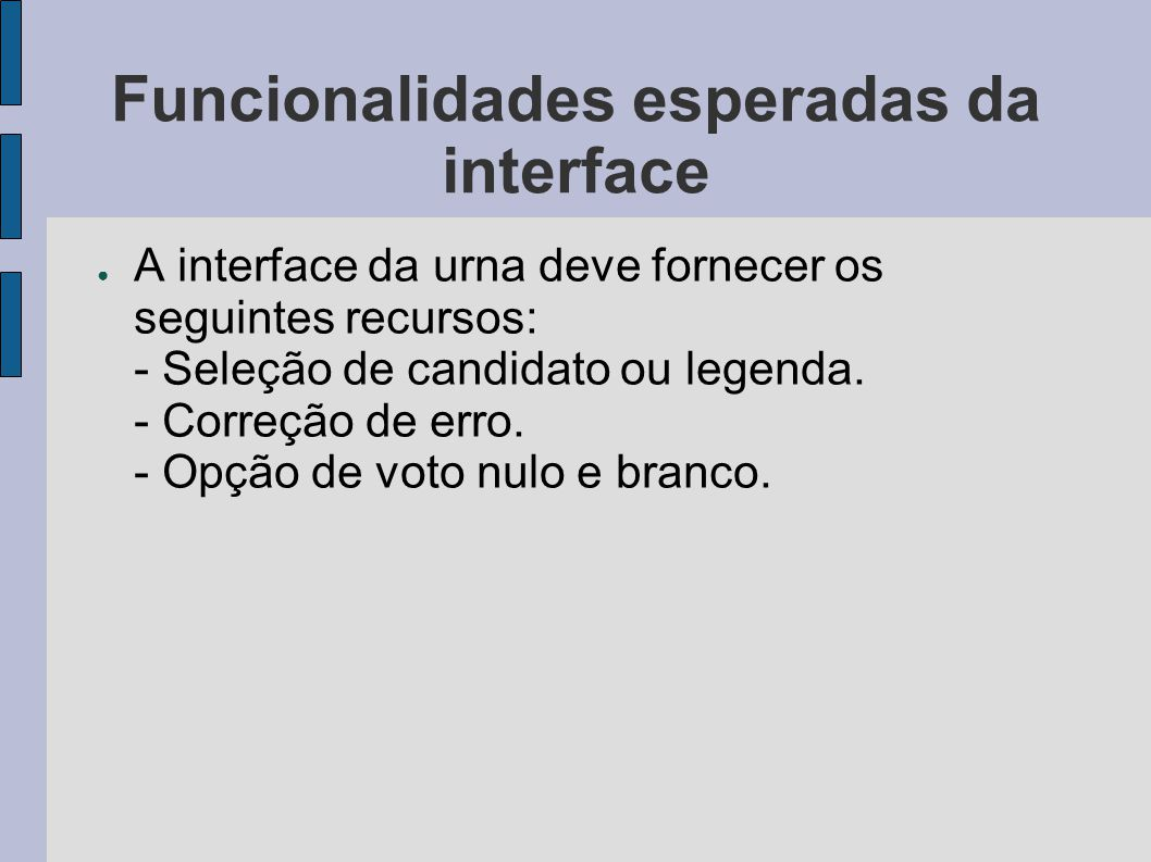 Funcionalidades esperadas da interface A interface da urna deve fornecer os seguintes recursos: - Seleção de candidato ou legenda.