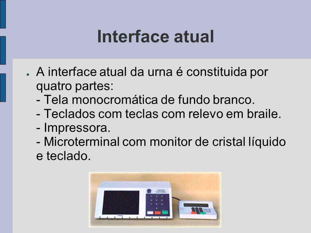 Interface atual A interface atual da urna é constituida por quatro partes: - Tela monocromática de fundo branco. - Teclados com teclas com relevo em b
