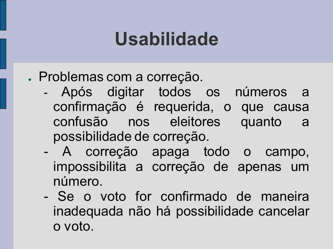 Usabilidade Problemas com a correção. - Após digitar todos os números a confirmação é requerida, o que causa confusão nos eleitores quanto a possibili
